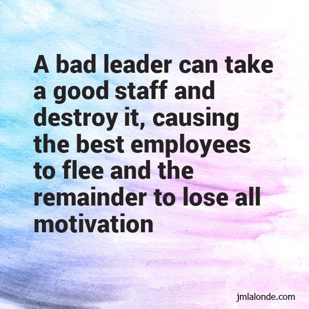 Good Leadership Quotes: What Bad Leaders Can Do To An Organization