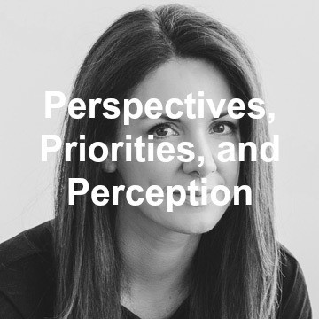 Perspectives, Priorities, and Perception