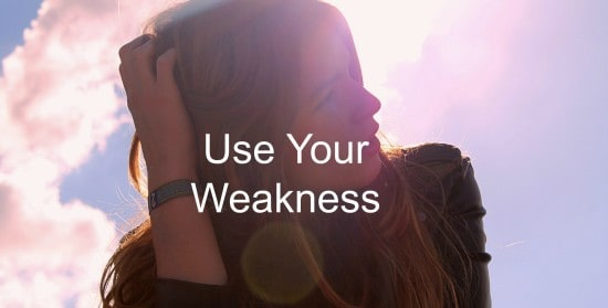 Use your weakness to improve