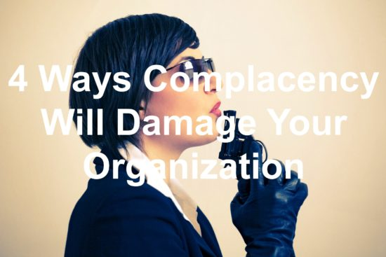 Don't let complacency kill your organization