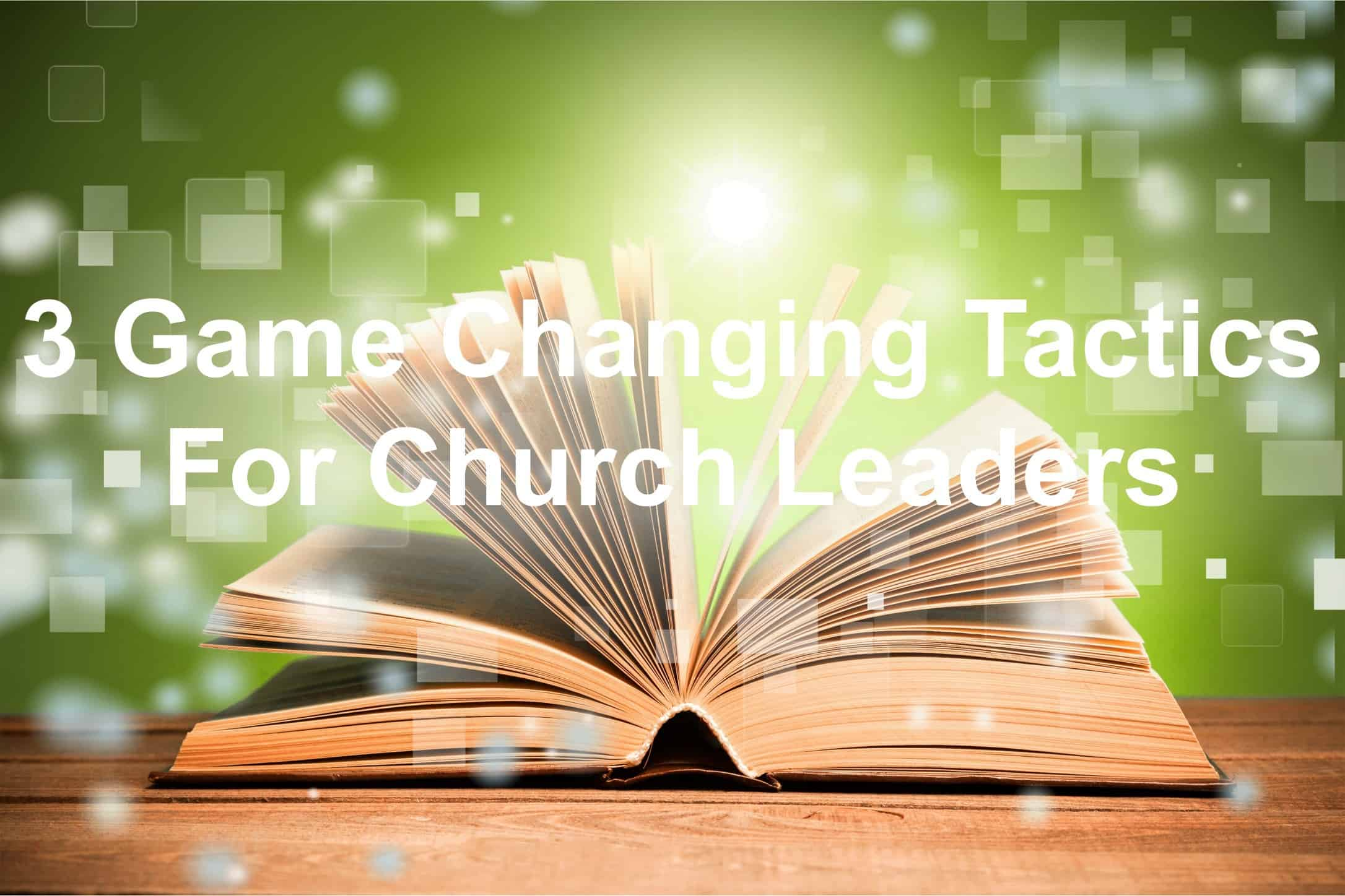 Know the game changing tactics for church leadership