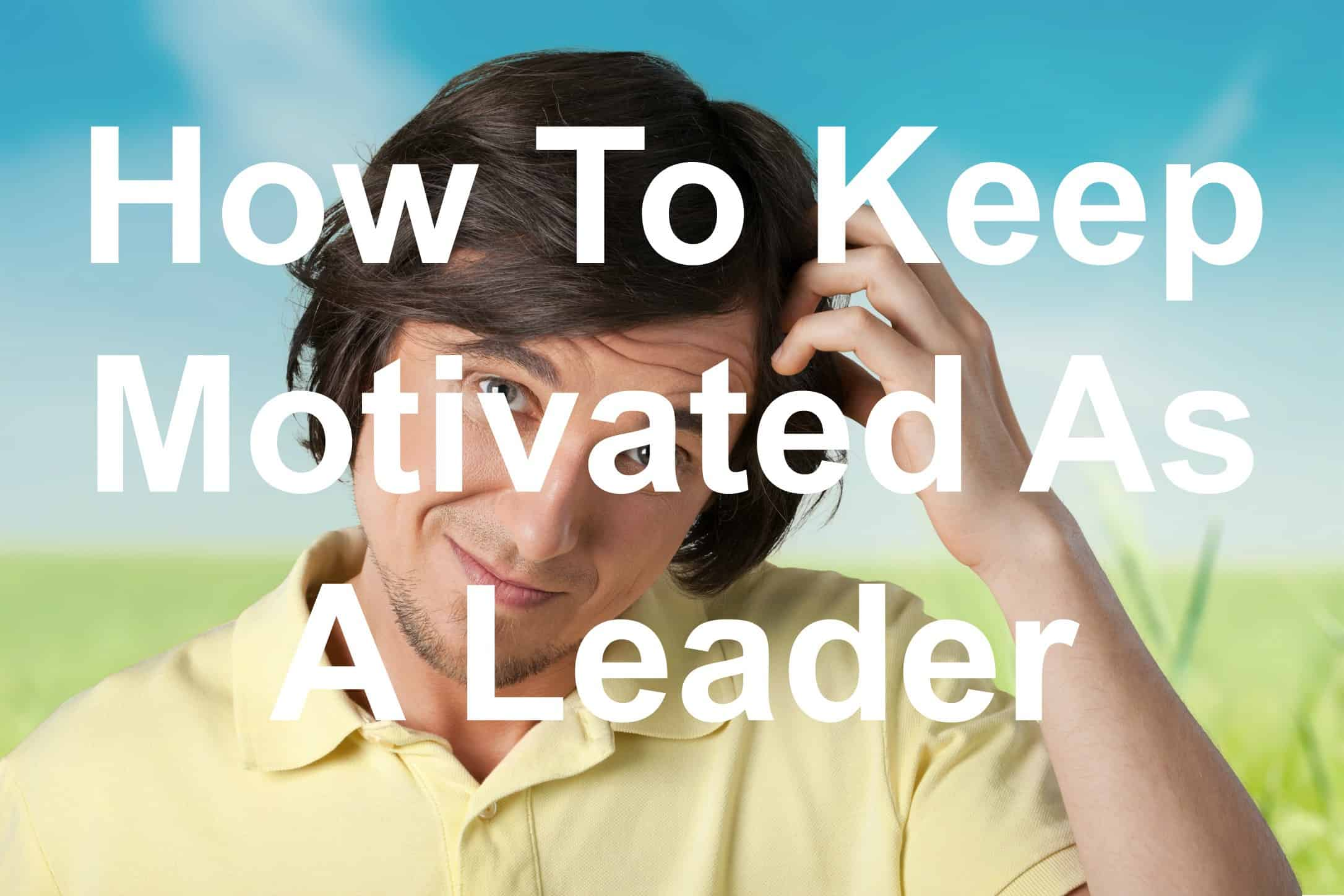 You can stay a motivated leader