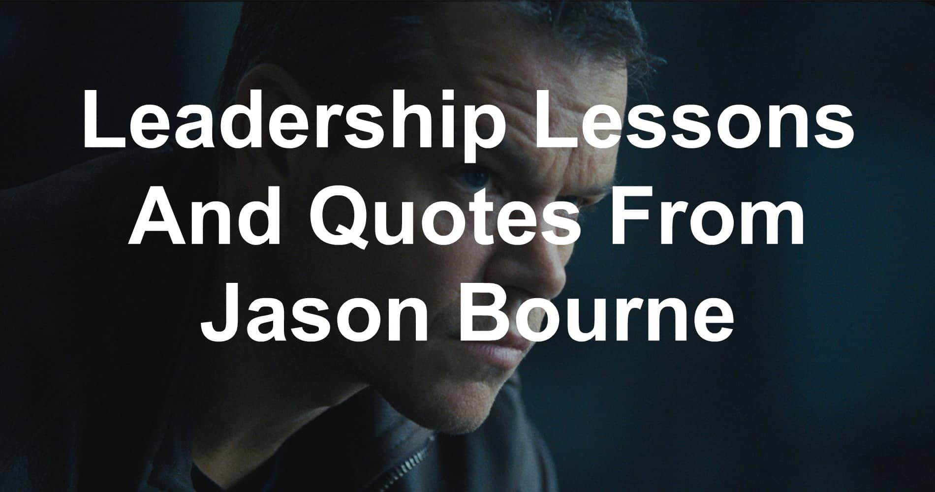 Quotes and leadership lessons from Jason Bourne
