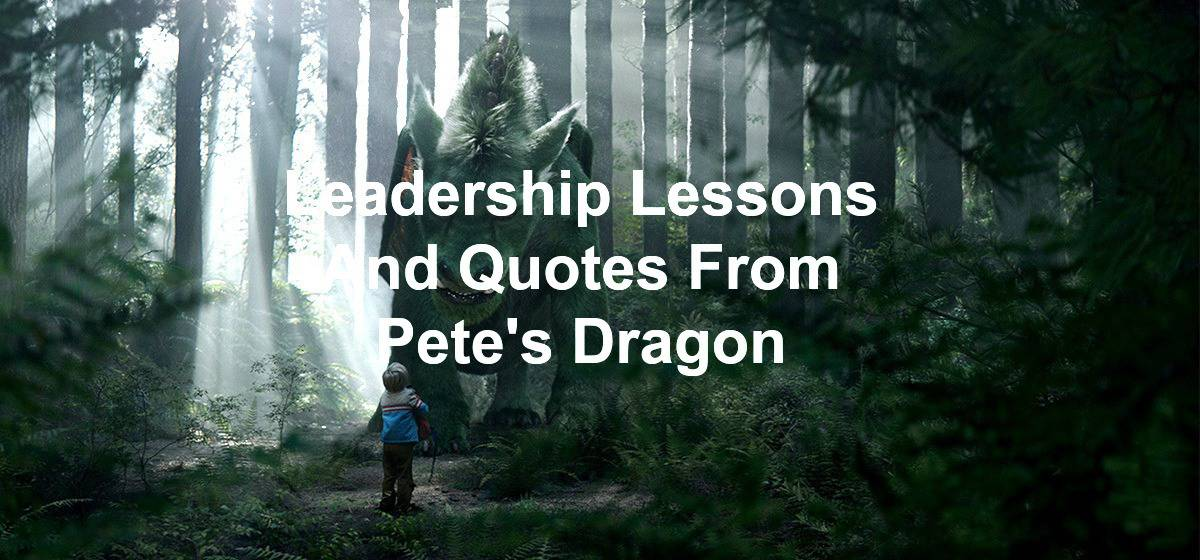 Leadership Lessons And Quotes From Pete's Dragon