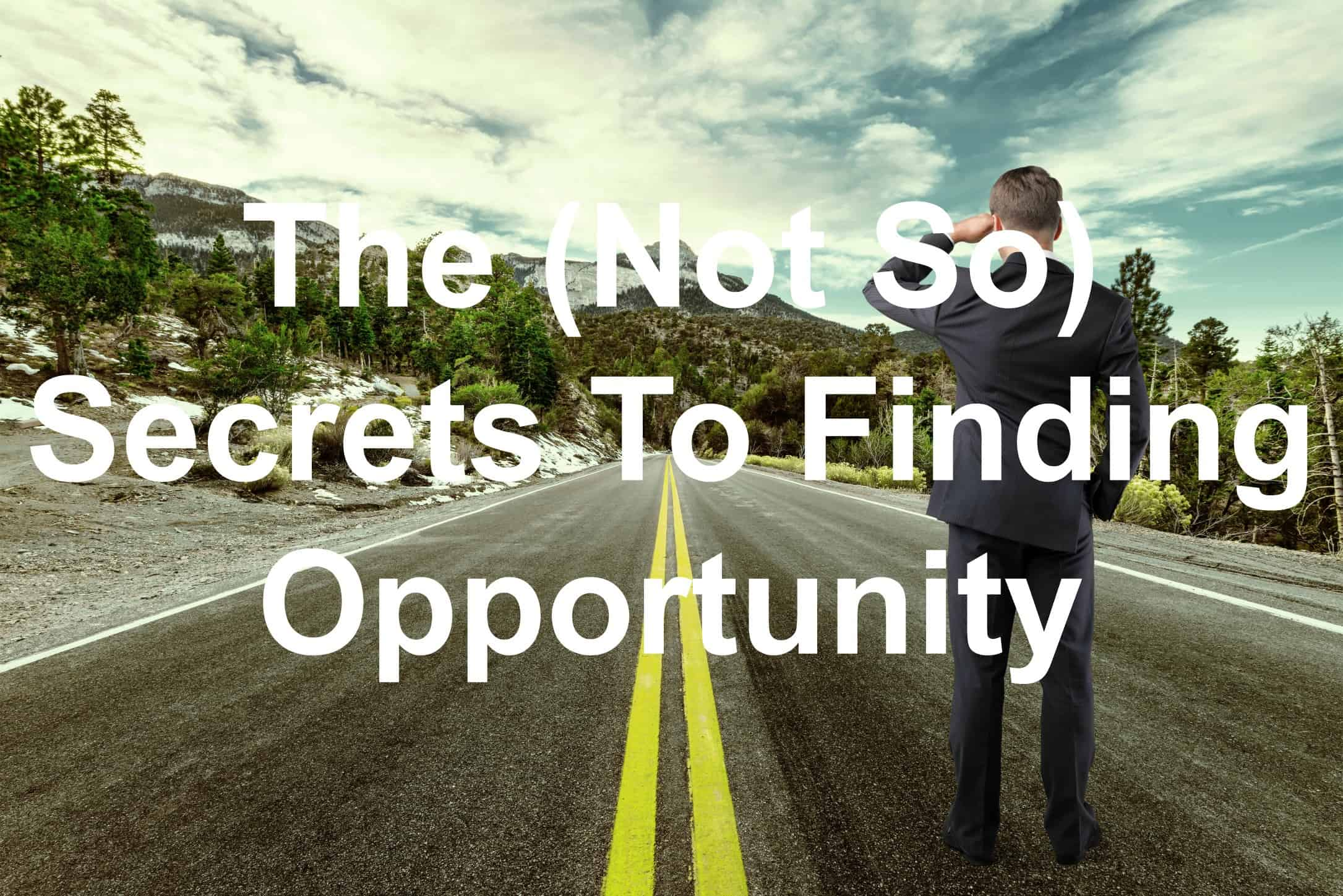 You can find opportunity anywhere