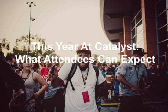 What can someone expect while attending Catalyst Atlanta?