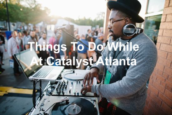 What to do in Atlanta during Catalyst Conference