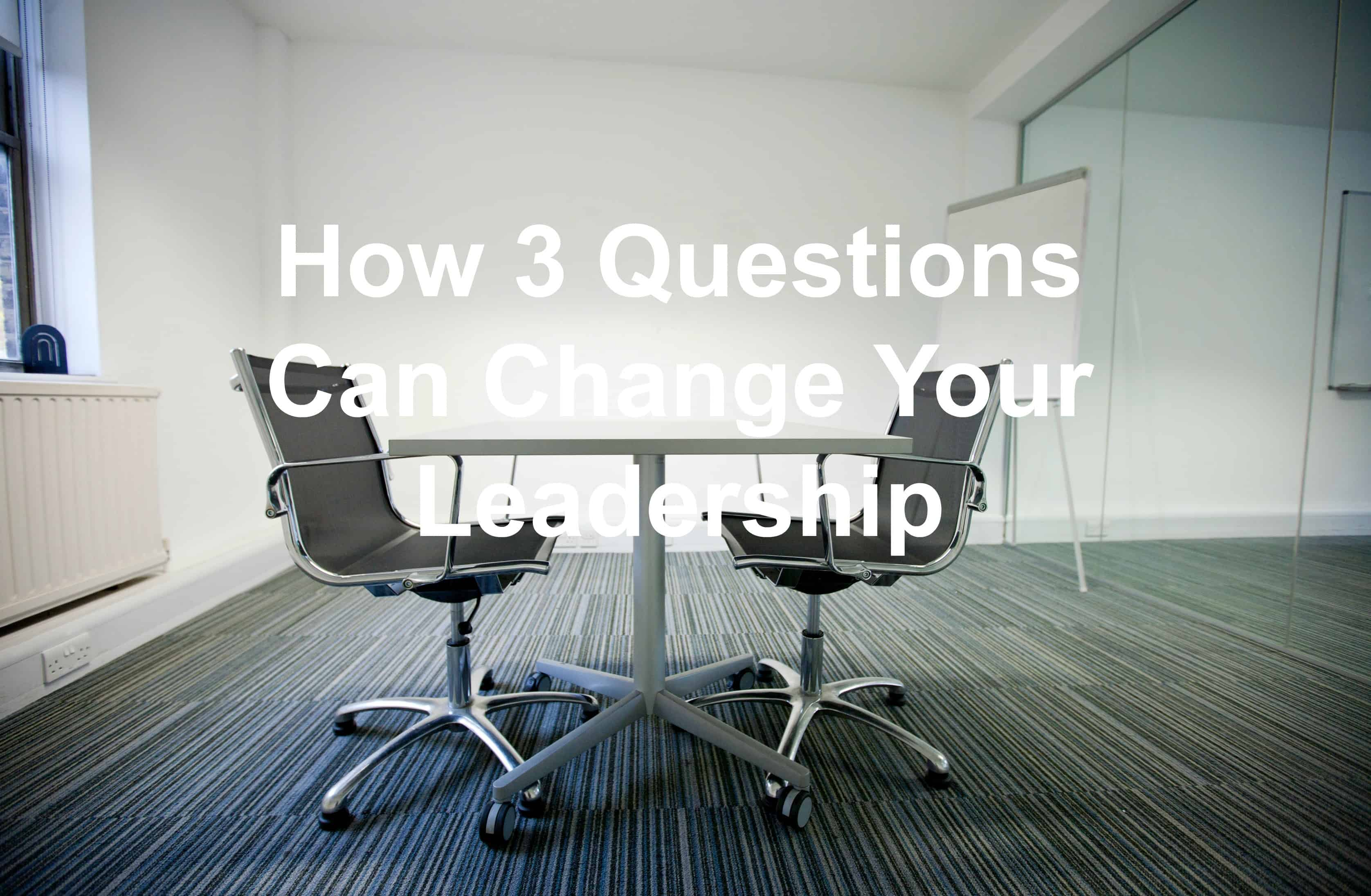 how 3 questions can change your leadership joseph lalonde 2 chairs and 3 questions to change your life