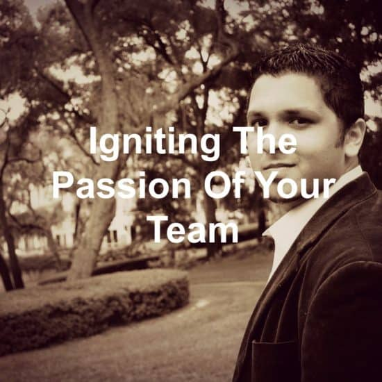 Do you know how to ignite the passion of those you lead?