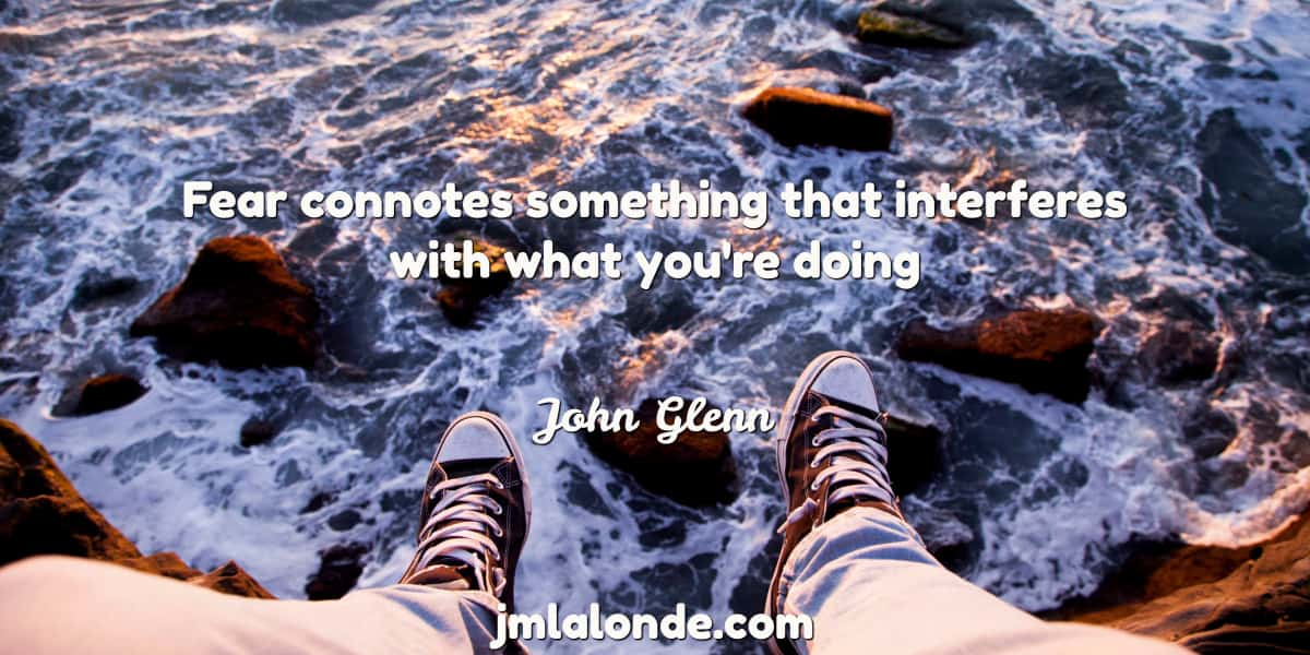 John Glenn quote - Fear connotes something that interferes with what you're doing