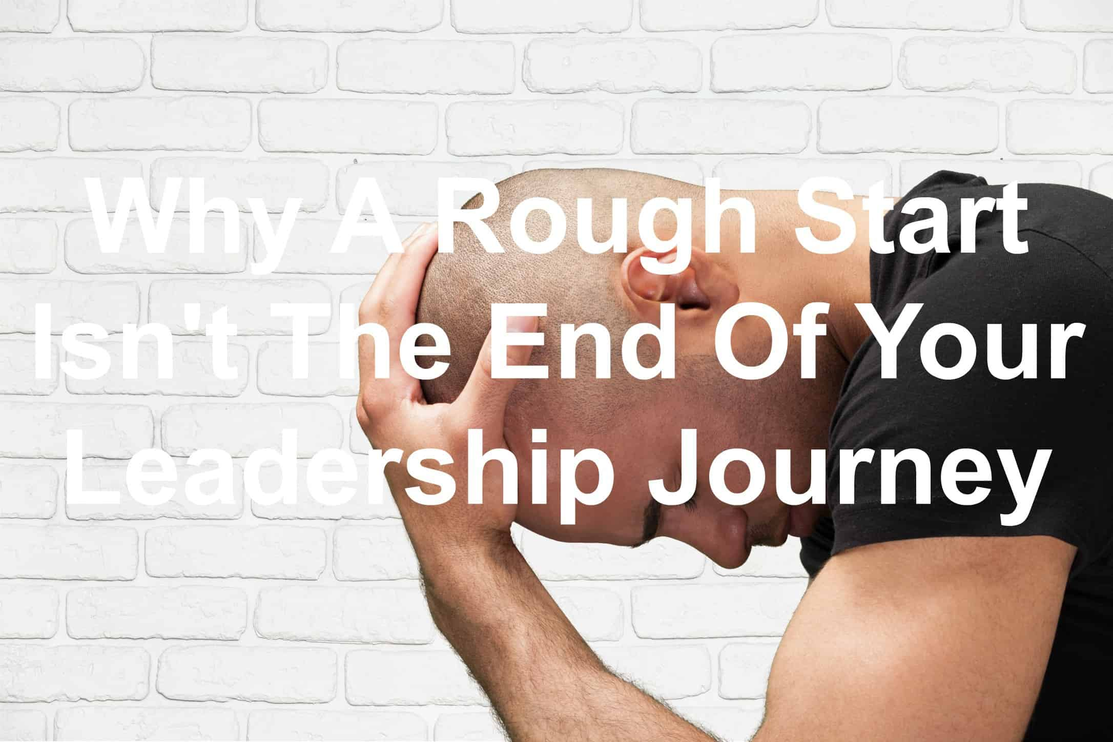 Rough starts are just the beginning of leadership