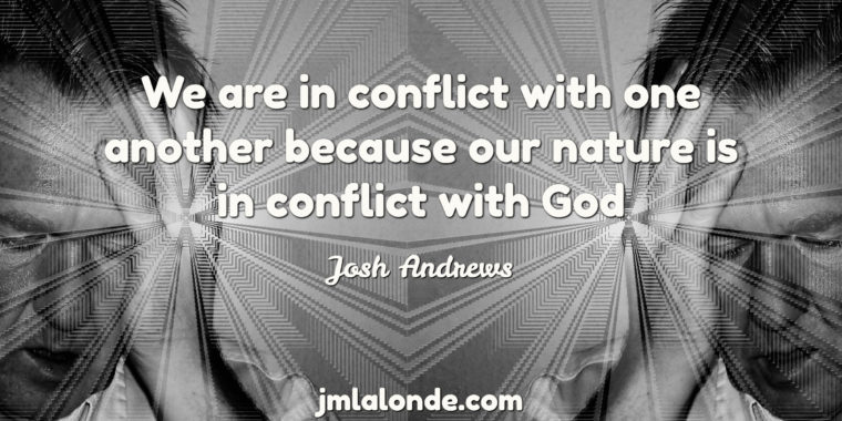 We struggle with others because we are in conflict with God