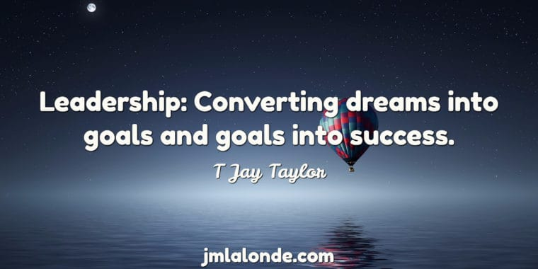 Leaders dream and make dreams into reality