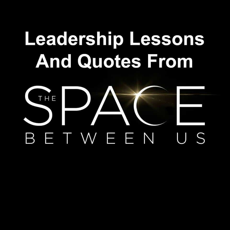14 Leadership Lessons And Quotes From The Space Between Us ...