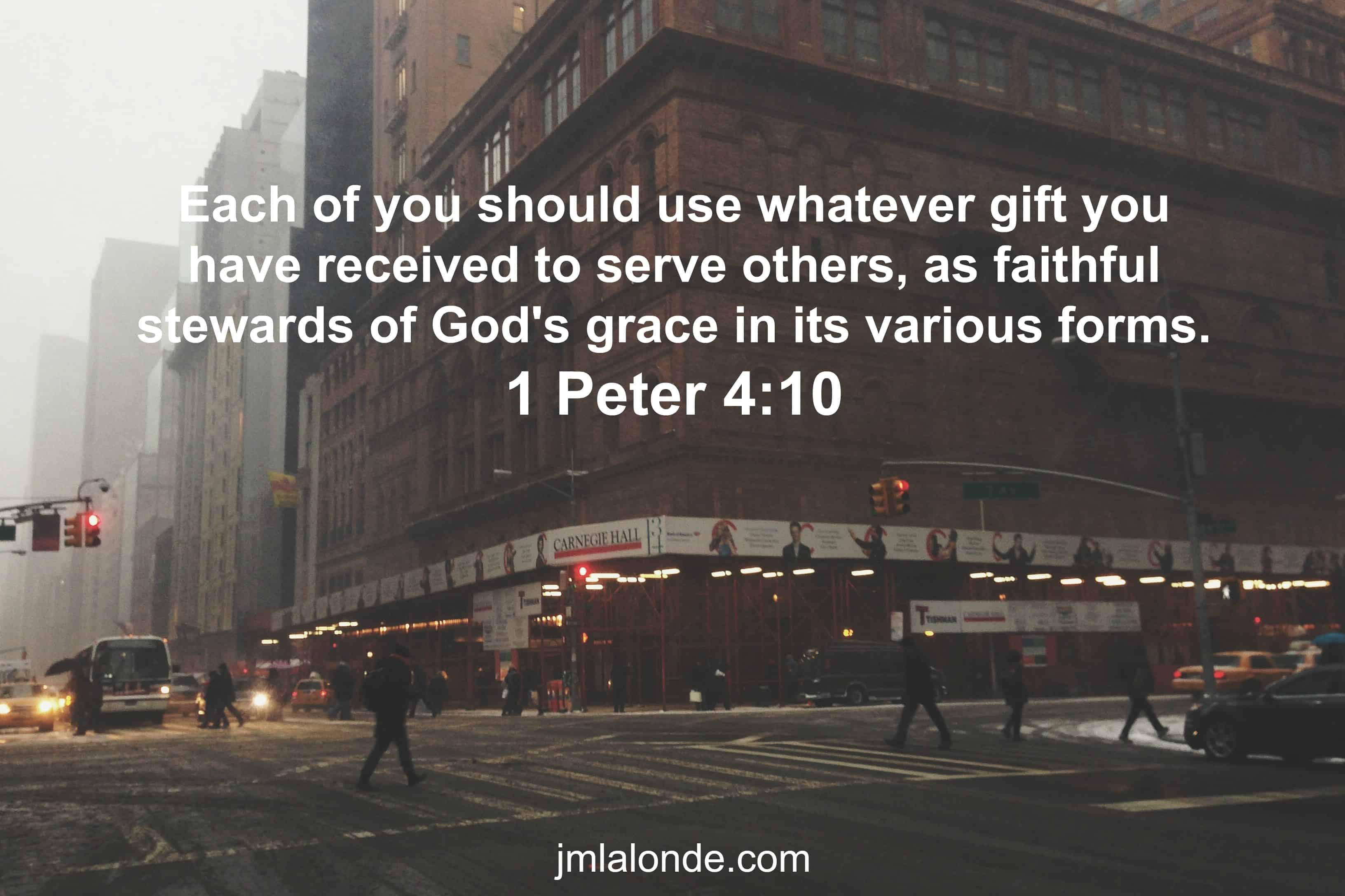 7 bible verses every leader needs to memorize joseph lalonde 1 peter 410 niv each of you should use whatever gift you have received to serve others as faithful stewards of gods grace in its various forms negle Image collections