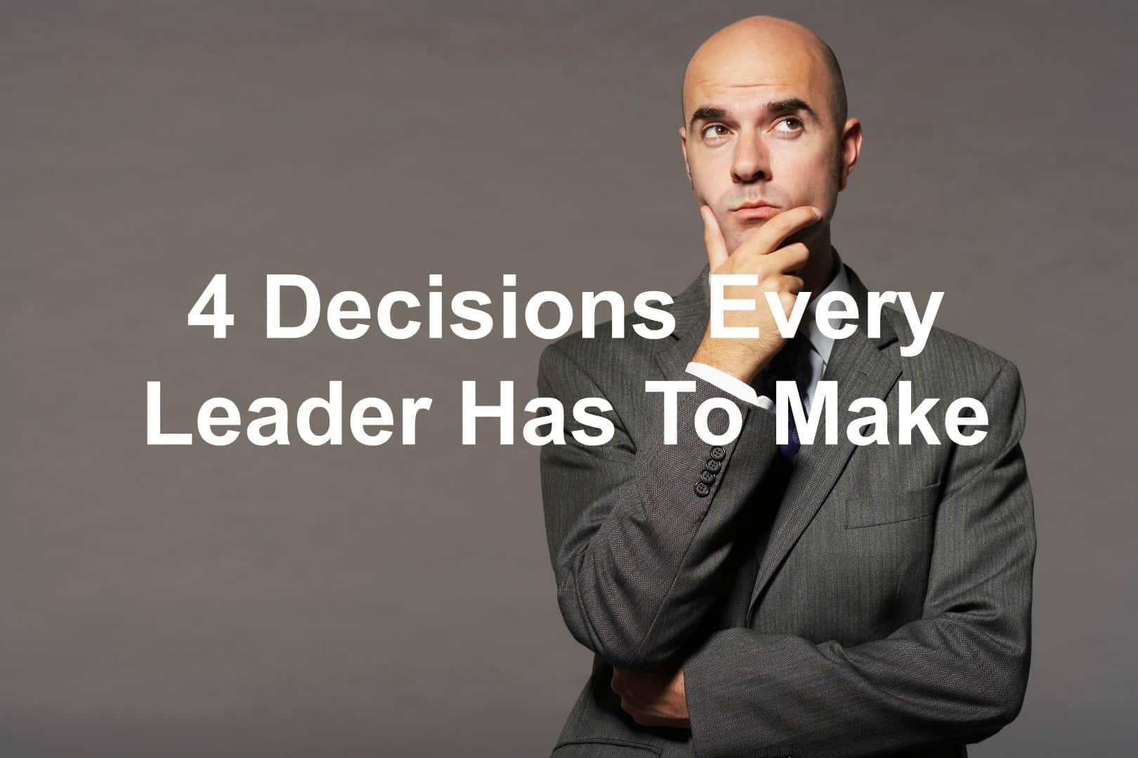 What decisions do you have to make as a leader?