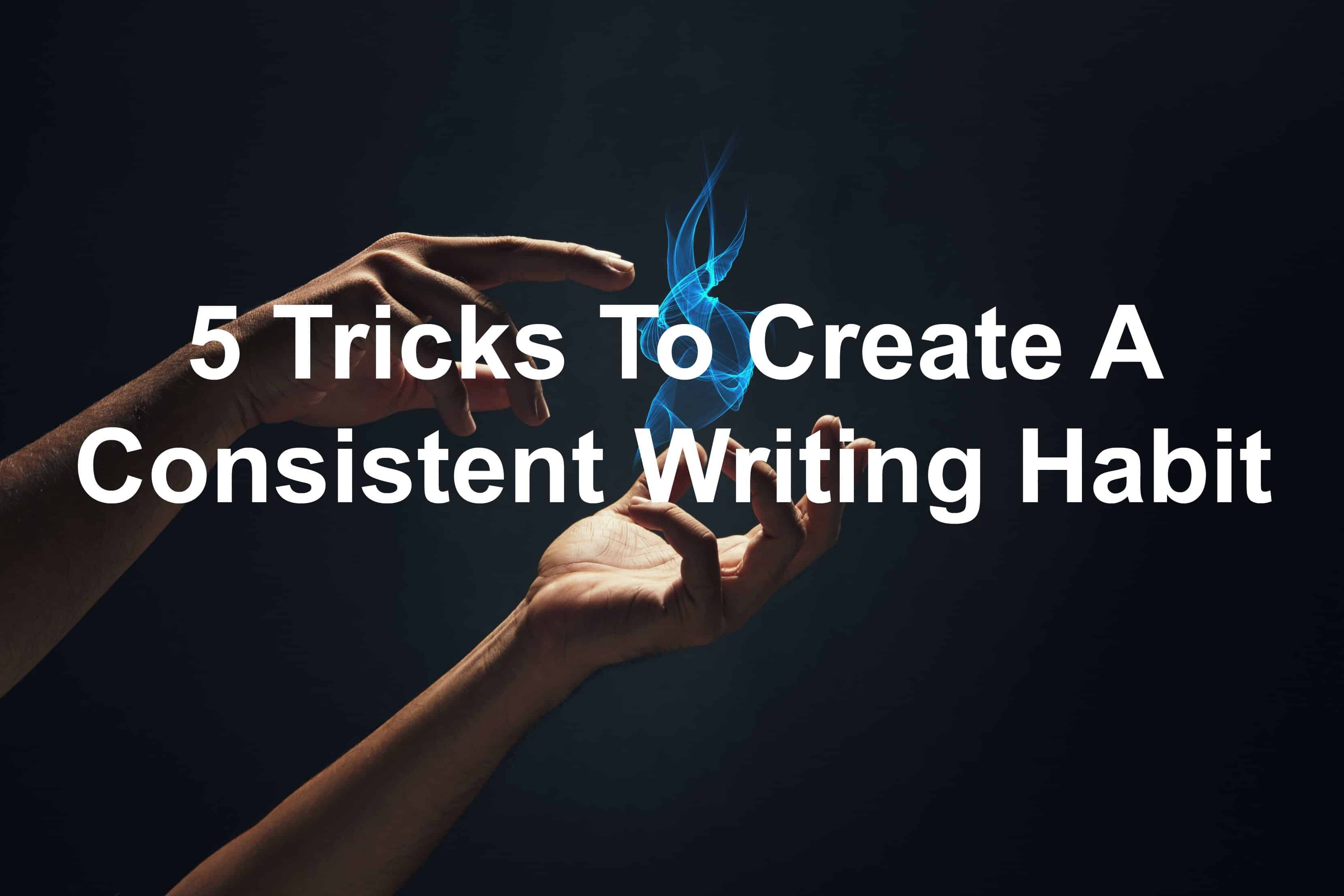 Create a consistent writing habit