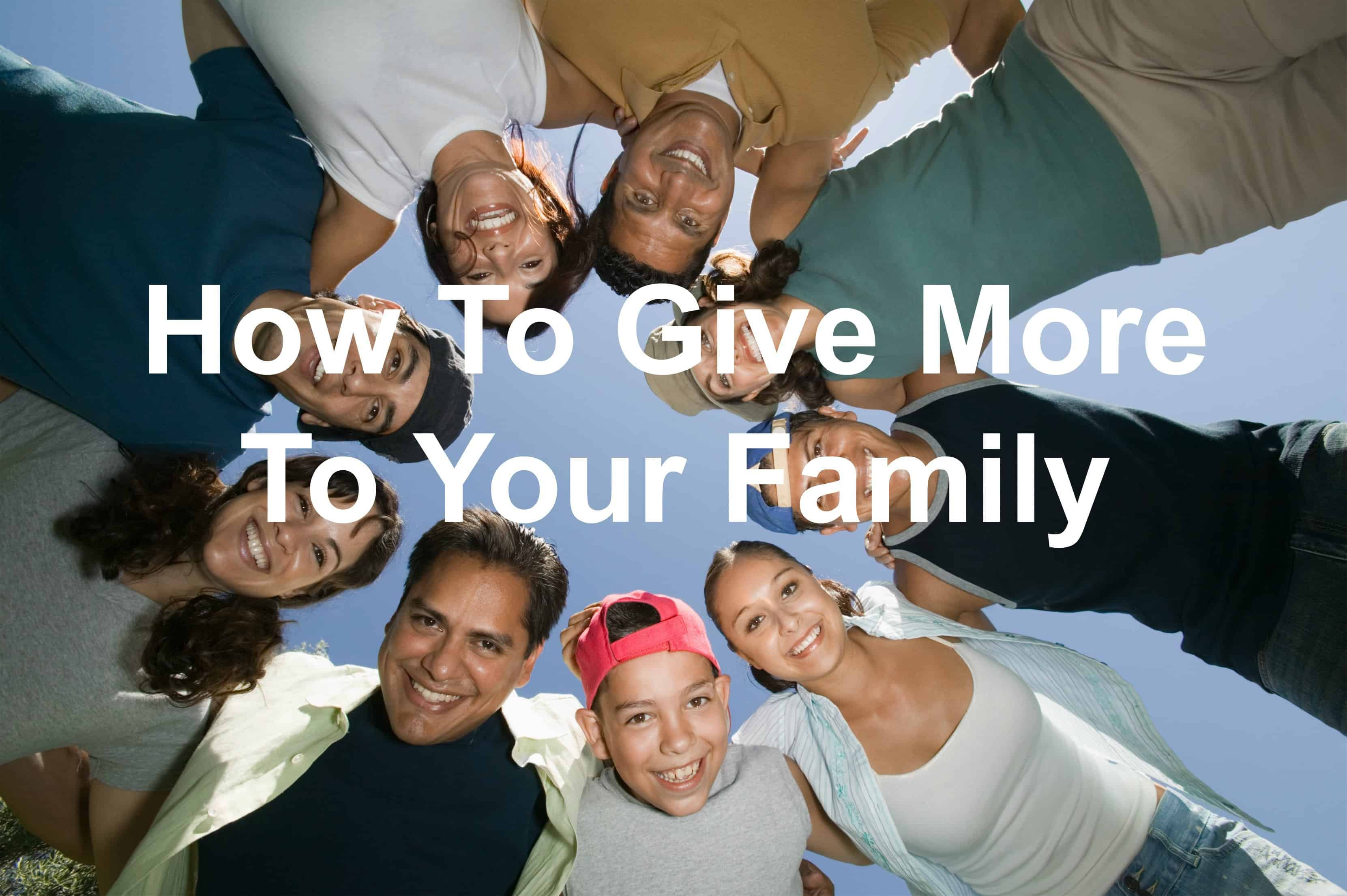 Your family deserves more. Give it to them