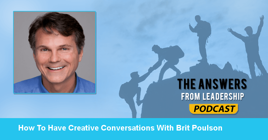 Creative conversations with Brit Poulson Answers From Leadership podcast