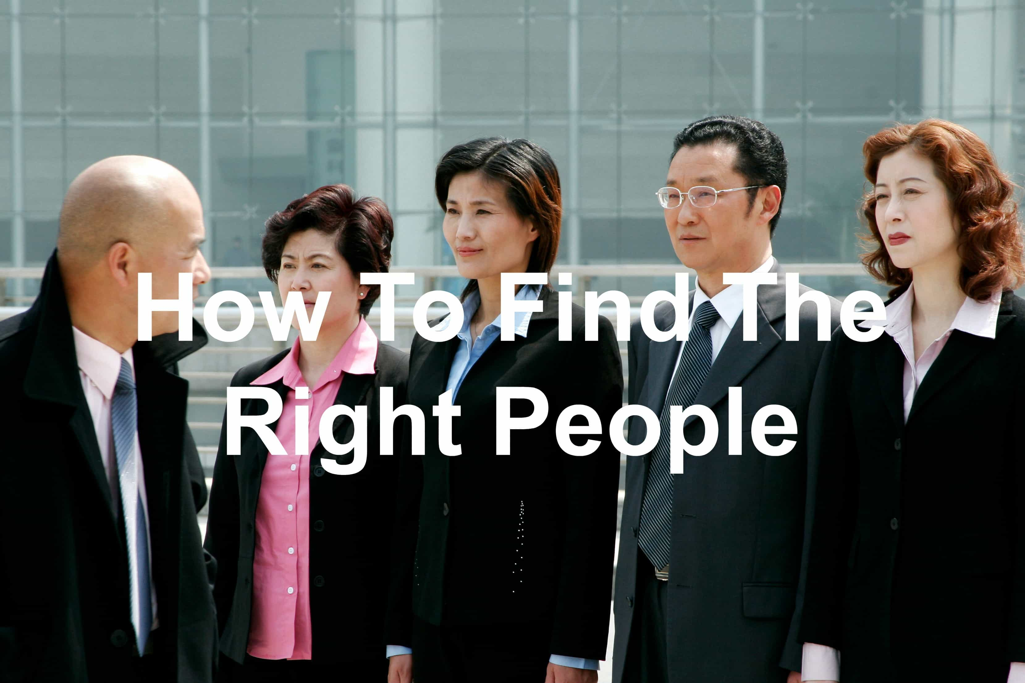 Finding the right people is critical for business success