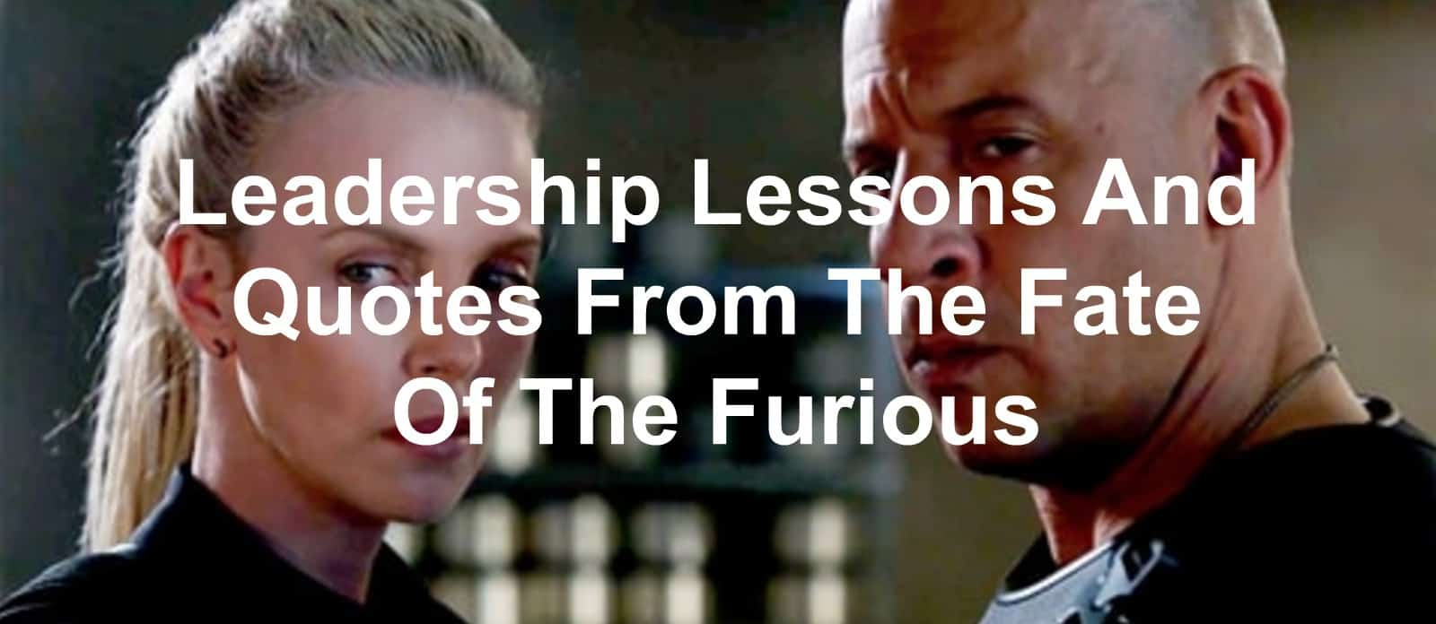 quotes and leadership lessons from the fate of the furious