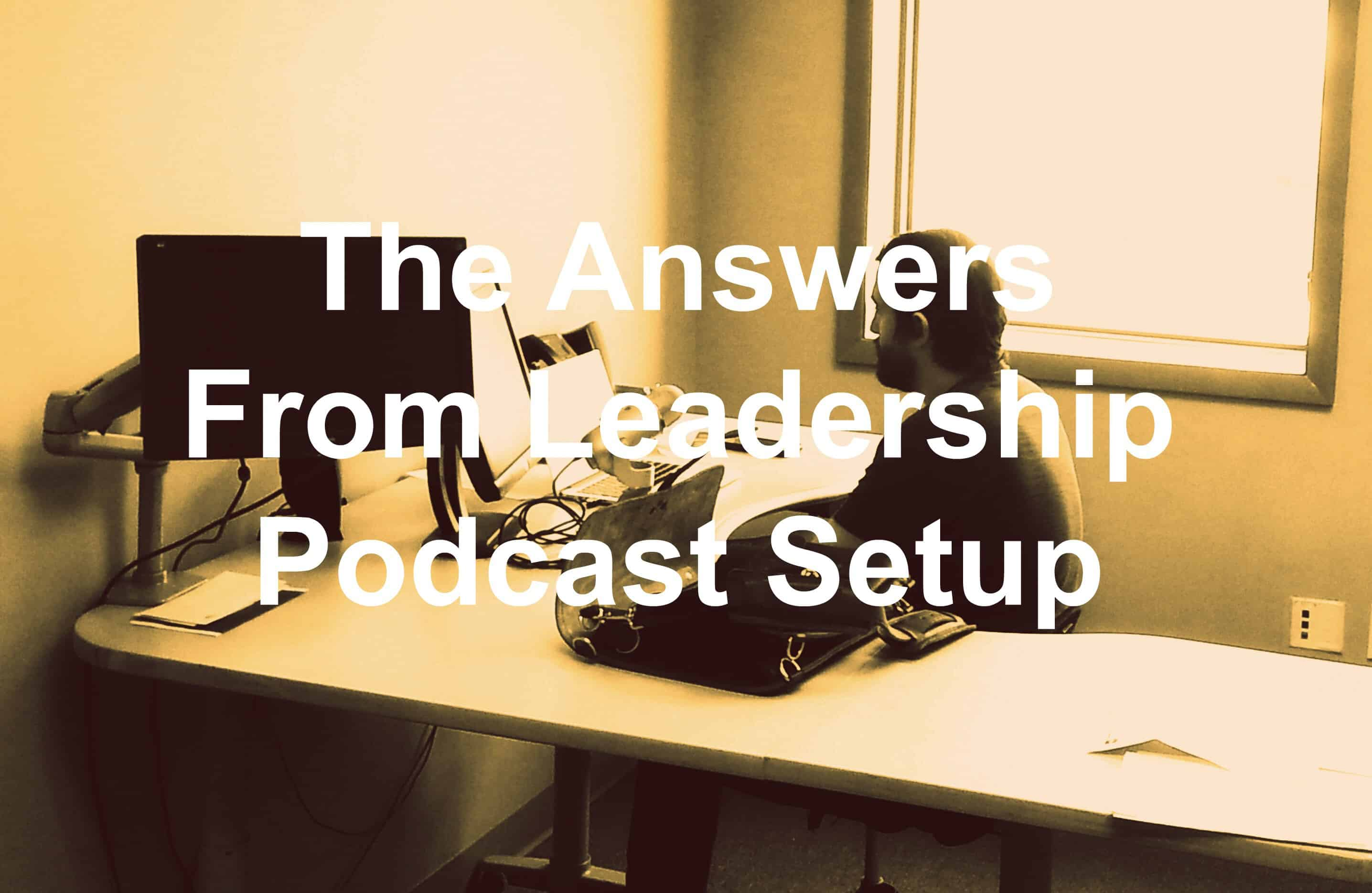 The best gear for podcasting the answers from leadership podcast