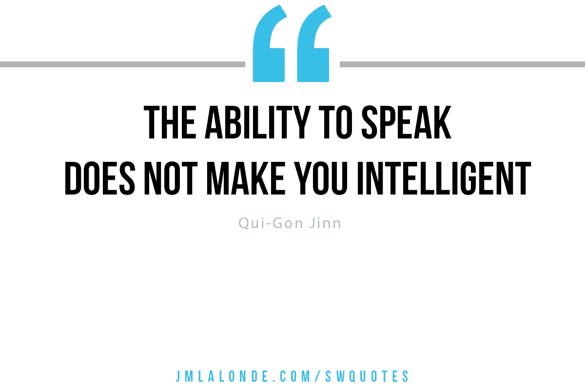 The ability to speak does not make you intelligent quote Qui-Gon Jinn Star Wars