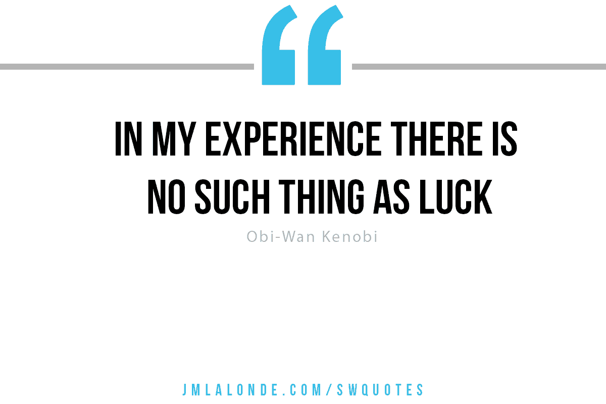 There is no such thing as luck Obi-Wan Kenobi Star Wars quote