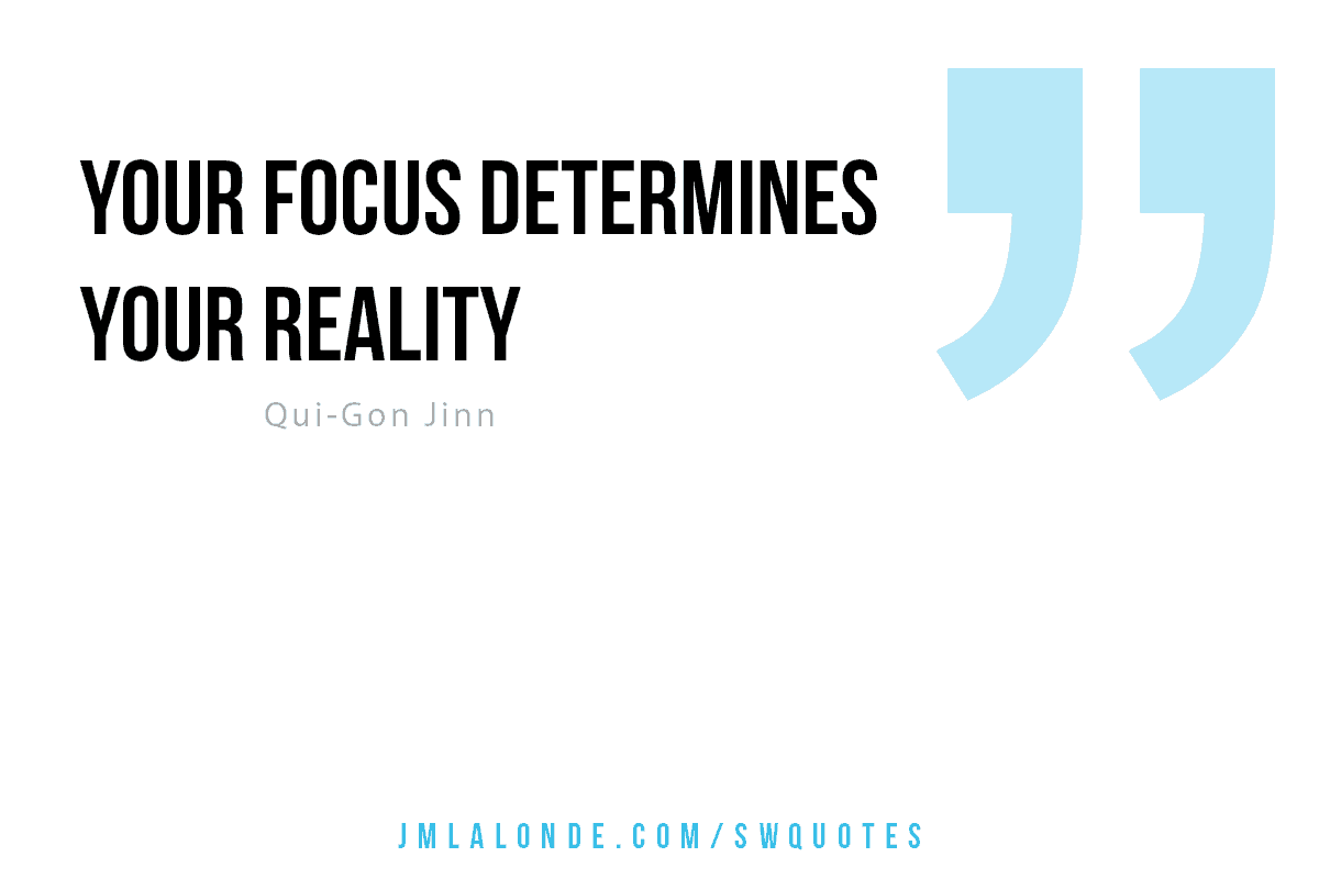 Your focus determines your reality Star Wars quote Qui-Gon Jinn