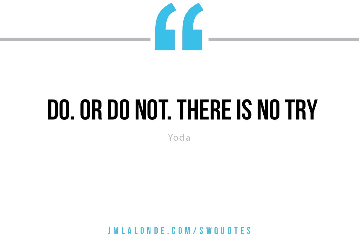 Do or do not there is no try Yoda Star Wars quote