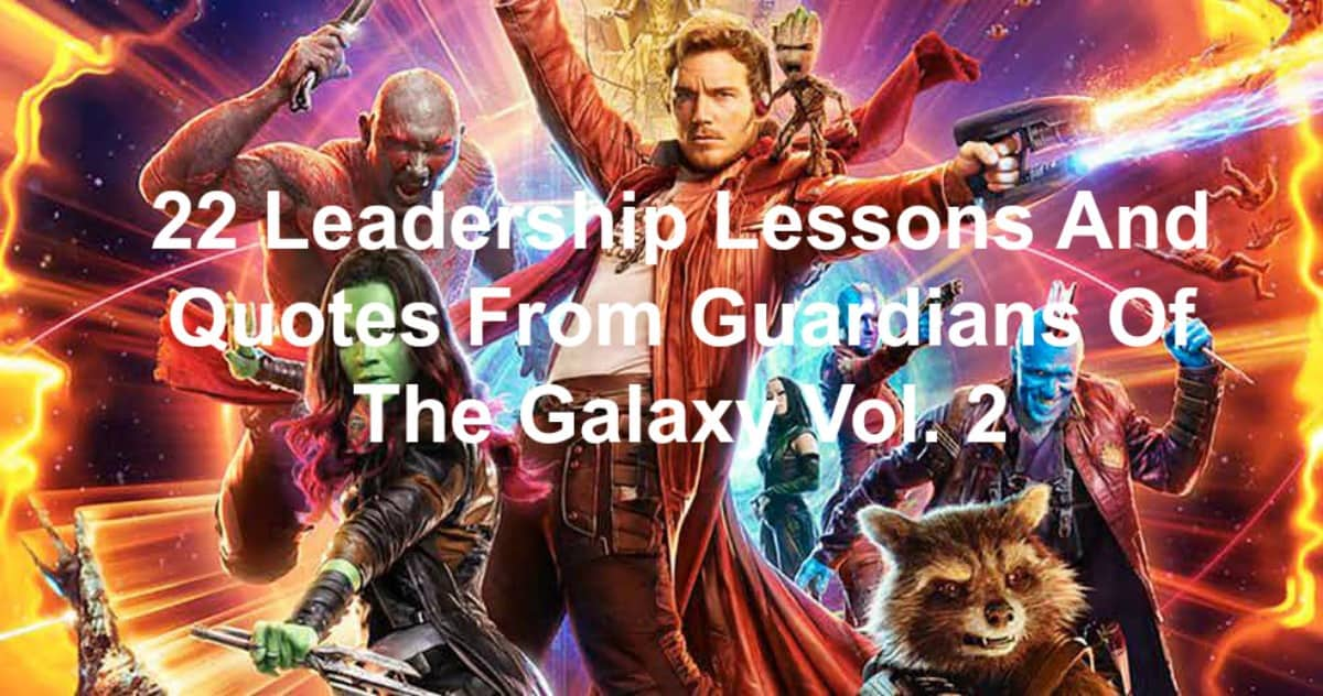 quotes and leadership lessons from 22 Leadership Lessons And Quotes From Guardians Of The Galaxy Vol. 2
