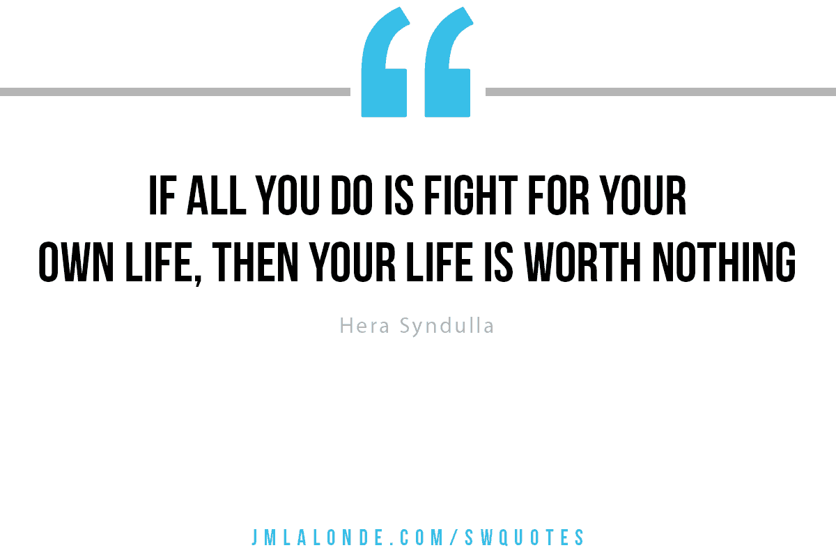 If all you do is fight for your own life Star Wars quote Hera Syndulla
