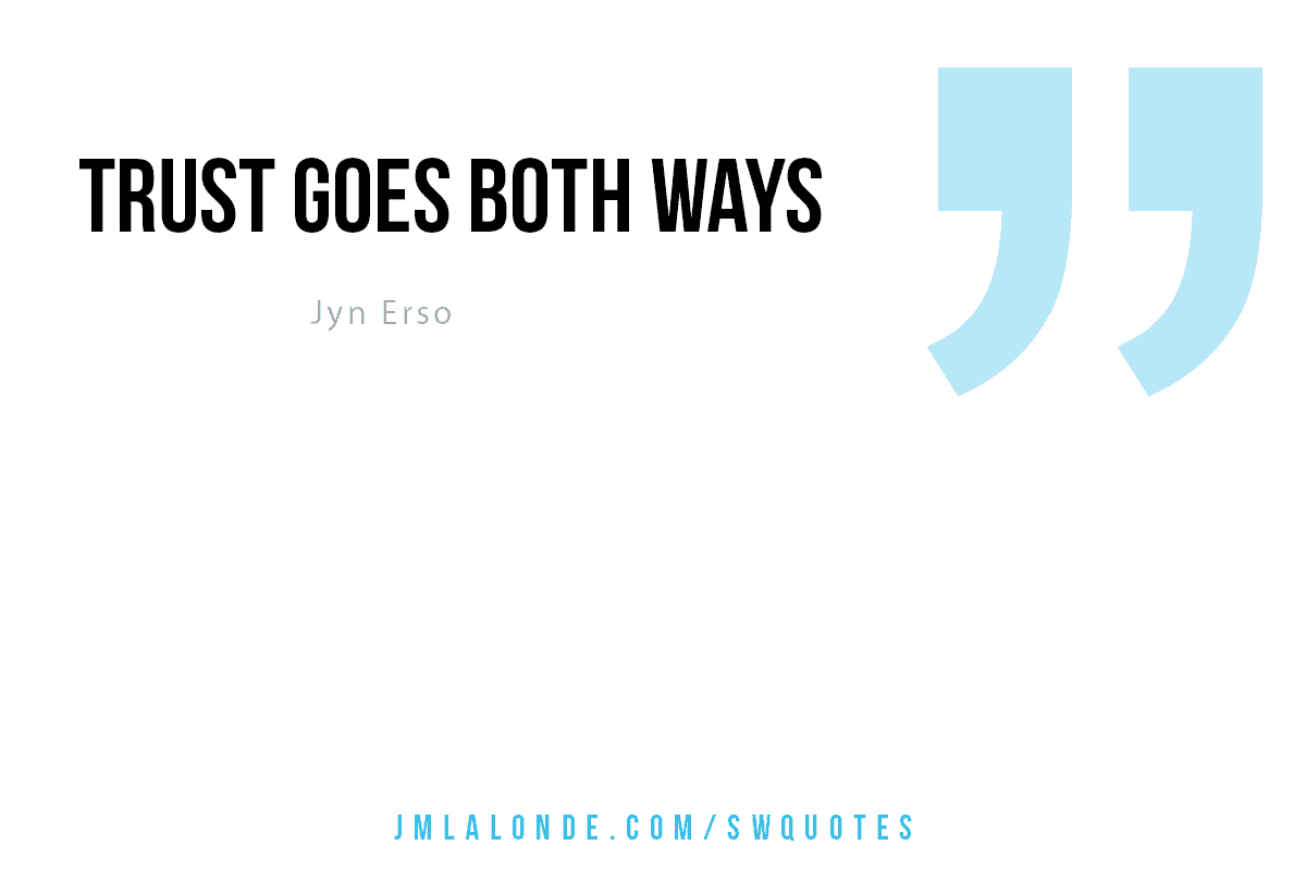 Jyn Erso quote Trust goes both ways Star Wars