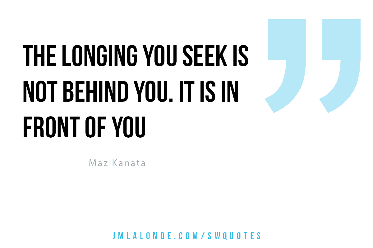 The long you seek is not behind you quote Maz Kanata quote Star Wars