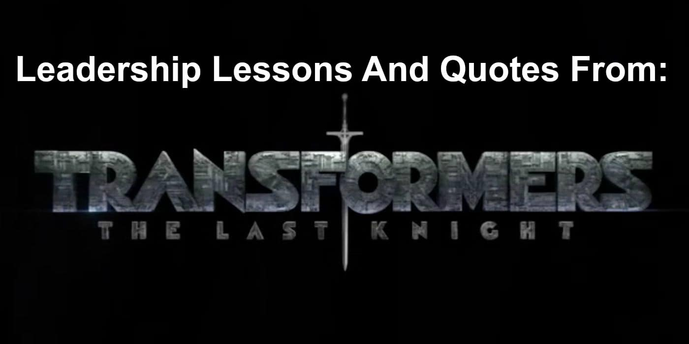 leadership lessons from Transformers 5: The Last Knight