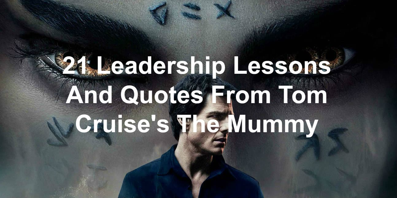 Leadership lessons and quotes from Tom Cruise's The Mummy