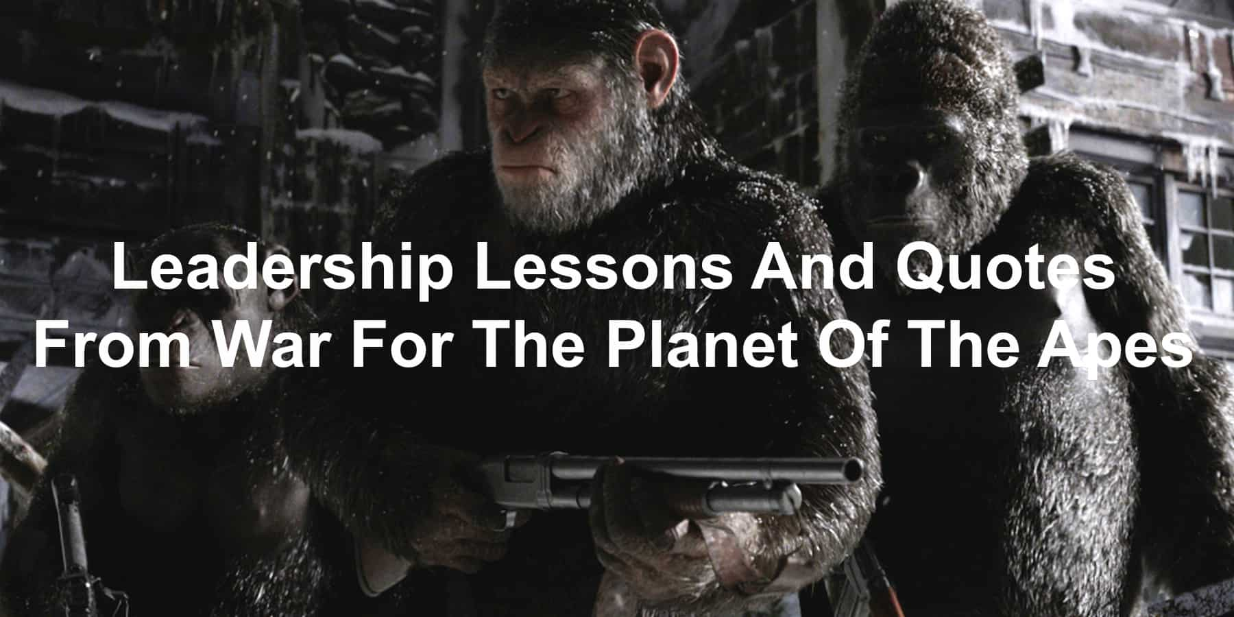 Quotes and Leadership Lessons And Quotes From War For The Planet Of The Apes