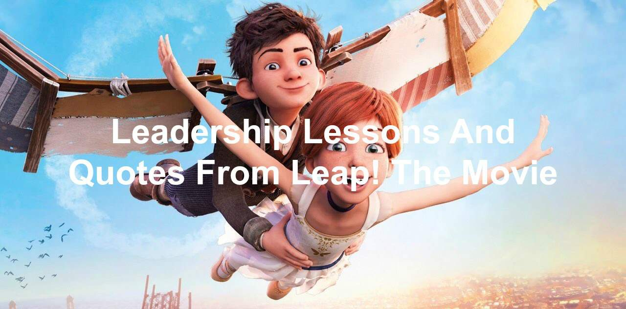 Leadership Lessons And Quotes From Leap! The Movie