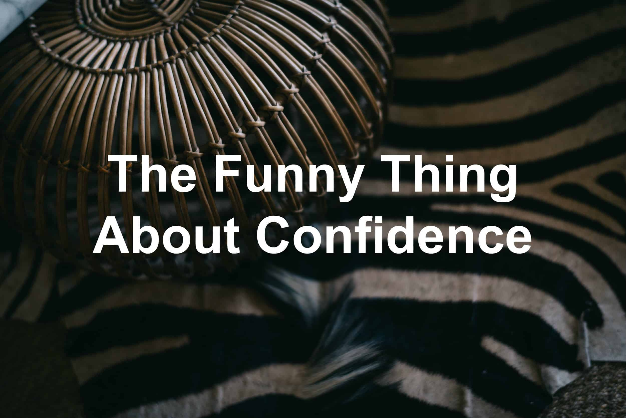 Confidence is a funny thing