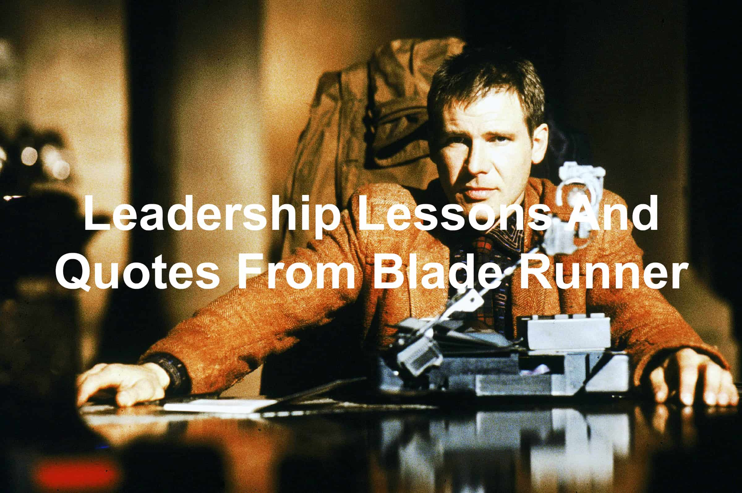 quotes and leadership lessons from Blade Runner