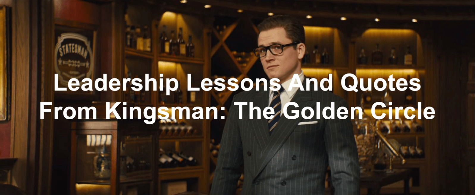 leadership lessons and quotes from Kingsman: The Golden Circle