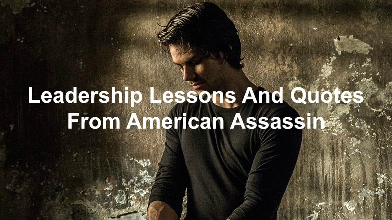 Quotes and leadership lessons from American Assassin