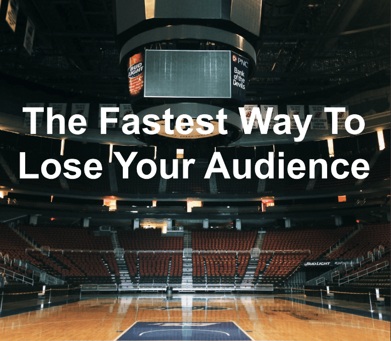 here's how you lose your audience