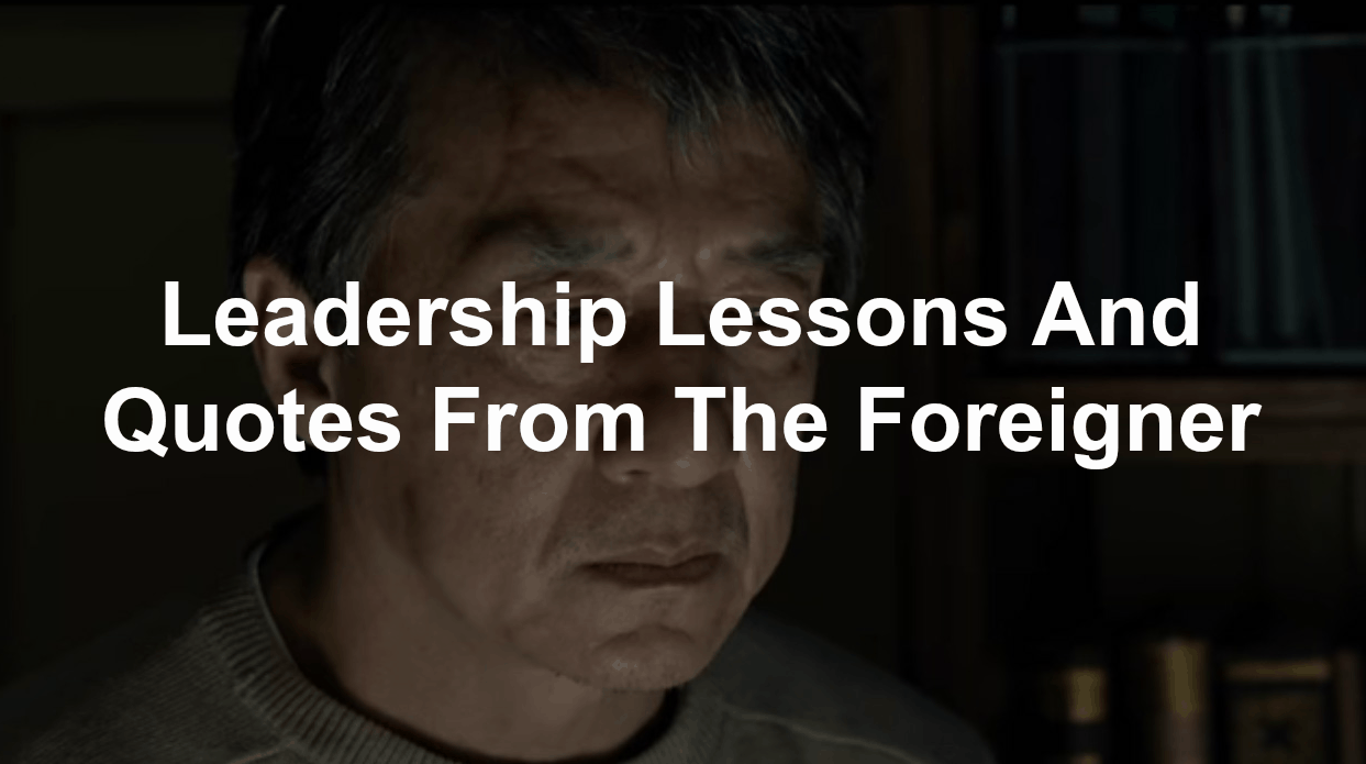 Quotes and leadership lessons from The Foreigner