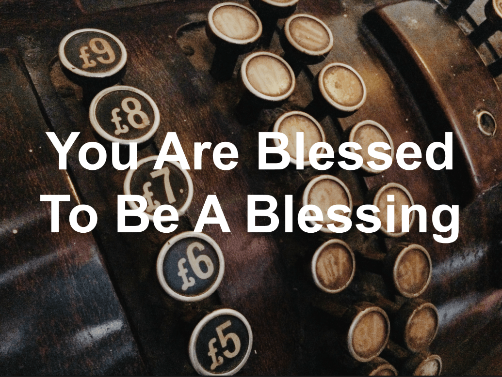Your blessings are there for a reason