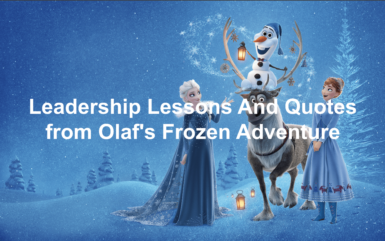 Quotes leadership lessons from Olaf's Frozen Adventure