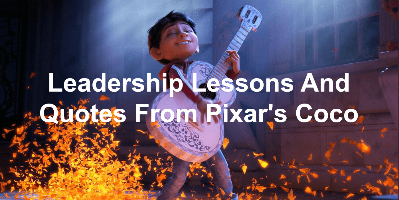 Leadership lessons and quotes from Pixar's Coco