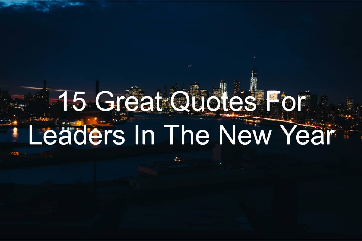 Leaders Quotes 15 Great Quotes For Leaders In The New Year  Joseph Lalonde