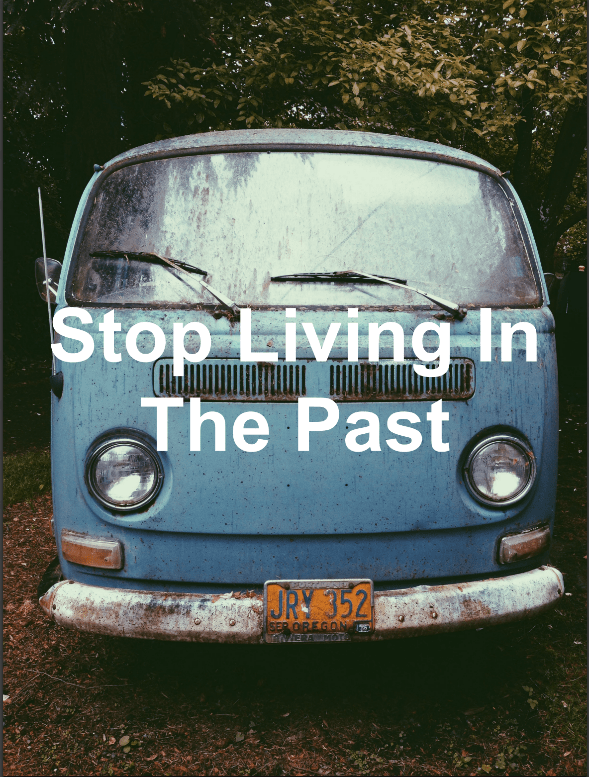Old van from the past with text of stop living in the past
