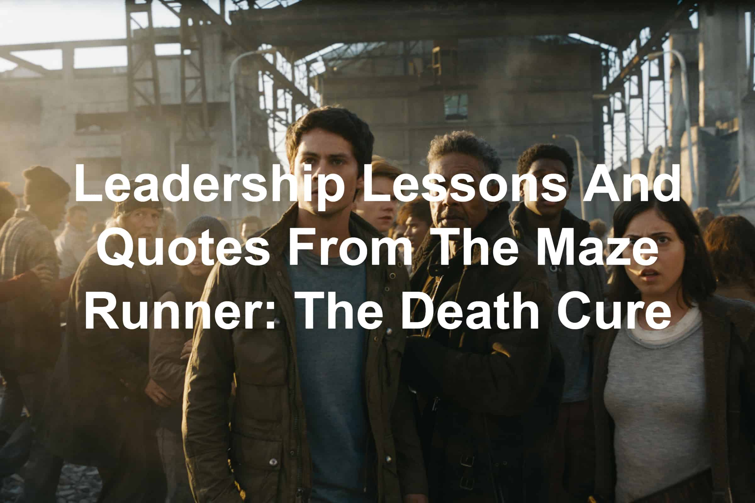 Quotes And Leadership Lessons From The Maze Runner: The Death Cure